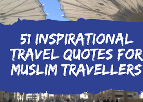 51 Inspirational travel quotes for muslim travellers